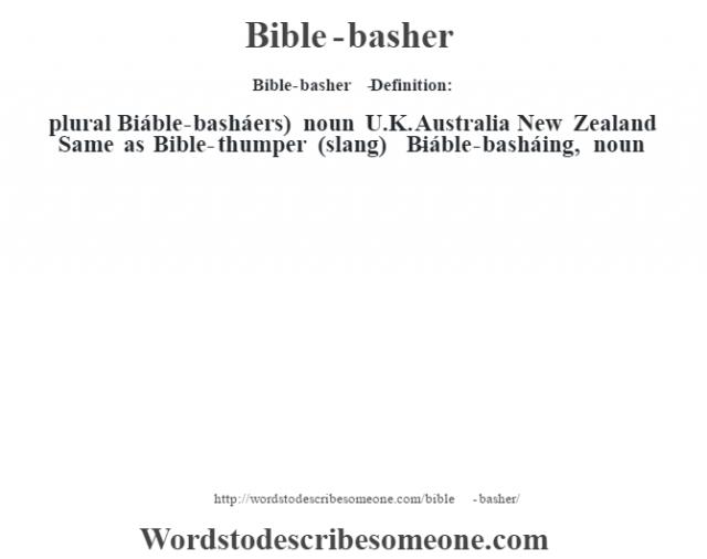 Bible-basher   - Definition:plural Biáble-basháers)  noun   U.K. Australia New Zealand Same as Bible-thumper (slang)     -Biáble-basháing, noun