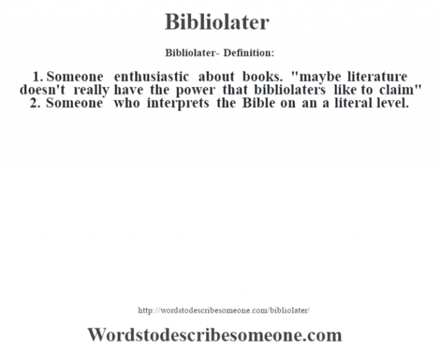 Bibliolater- Definition:1. Someone enthusiastic about books.
