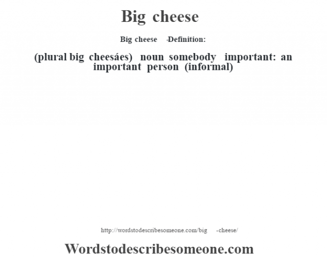 Big cheese   - Definition:(plural big cheesáes)  noun   somebody important: an important person (informal)