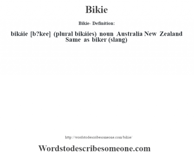 Bikie- Definition:bikáie [b?kee] (plural bikáies)  noun   Australia New Zealand Same as biker (slang)