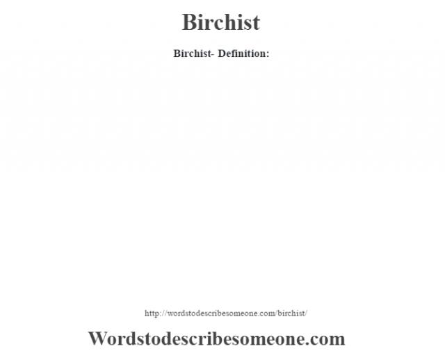 Birchist- Definition: