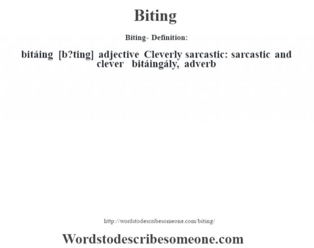 Biting- Definition:bitáing [b?ting] adjective   Cleverly sarcastic: sarcastic and clever     -bitáingály, adverb