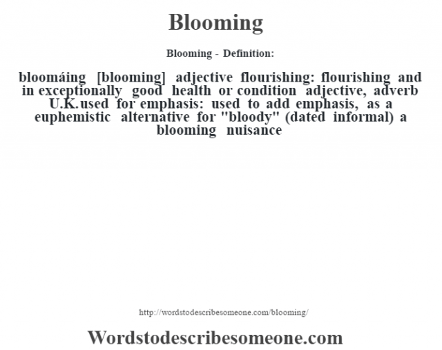 Blooming- Definition:bloomáing [blooming] adjective   flourishing: flourishing and in exceptionally good health or condition    adjective, adverb   U.K. used for emphasis: used to add emphasis, as a euphemistic alternative for