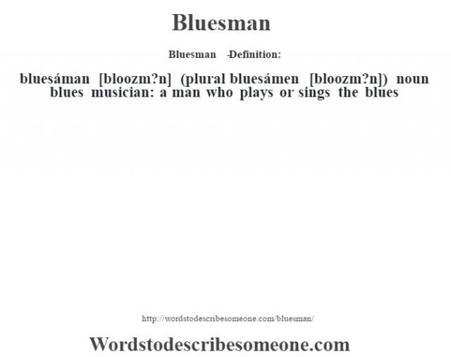 Bluesman   - Definition:bluesáman [bloozm?n] (plural bluesámen [bloozm?n])  noun   blues musician: a man who plays or sings the blues