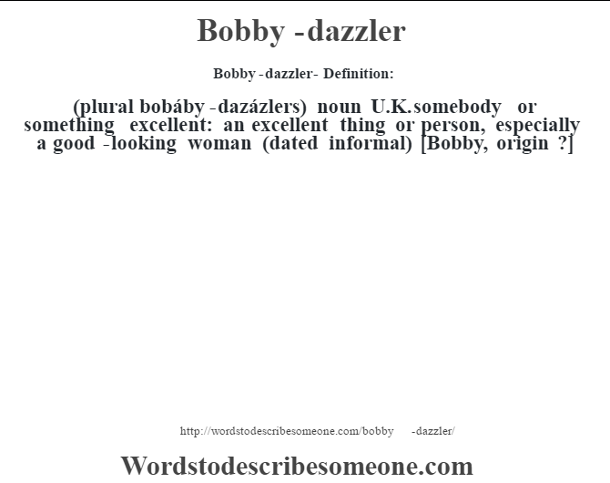Elegant Bobby Dazzler  Definition:(plural Bobáby Dazázlers) Noun U.K. Somebody Or