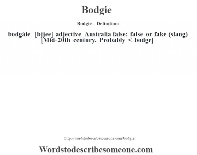 Bodgie- Definition:bodgáie [b—jjee] adjective   Australia false: false or fake (slang)    [Mid-20th century. Probably < bodge]