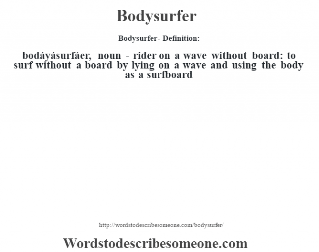 Bodysurfer- Definition:bodáyásurfáer, noun - rider on a wave without board: to surf without a board by lying on a wave and using the body as a surfboard