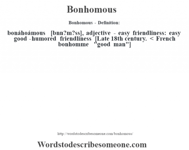 Bonhomous- Definition:bonáhoámous [b—nn?m?ss], adjective - easy friendliness: easy good-humored friendliness    [Late 18th century. < French bonhomme