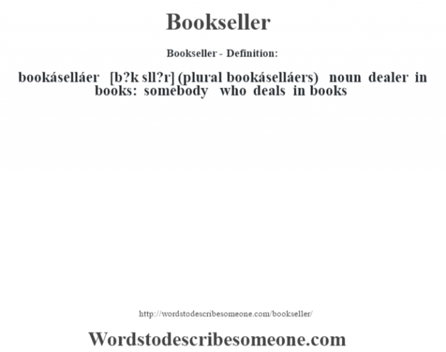 Bookseller- Definition:bookáselláer [b?k sll?r] (plural bookáselláers)  noun   dealer in books: somebody who deals in books