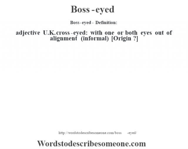 Boss-eyed- Definition:adjective   U.K. cross-eyed: with one or both eyes out of alignment (informal)    [Origin ?]