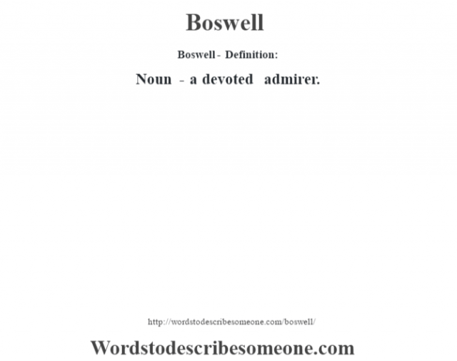 Boswell- Definition:Noun - a devoted admirer.