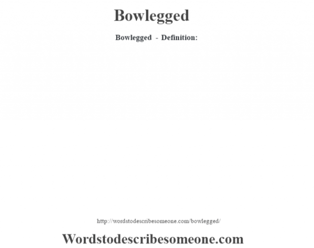 Bowlegged- Definition:bowálegáged [bo lŽgg?d, b? lŽgd] adjective   with outward-curving legs: having legs that curve outward around or below the knee area    [Mid-16th century. < bow1]