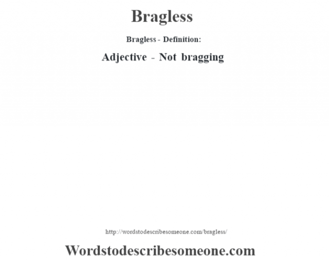 Bragless- Definition:Adjective - Not bragging