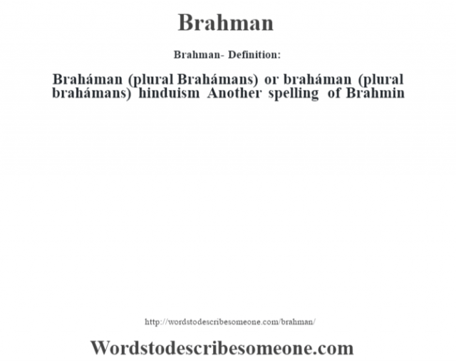 Brahman- Definition:Braháman (plural Brahámans) or braháman (plural brahámans) hinduism Another spelling of Brahmin