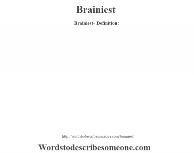 Brainiest- Definition: