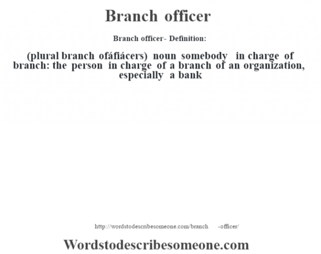Branch officer- Definition:(plural branch ofáfiácers)  noun   somebody in charge of branch: the person in charge of a branch of an organization, especially a bank