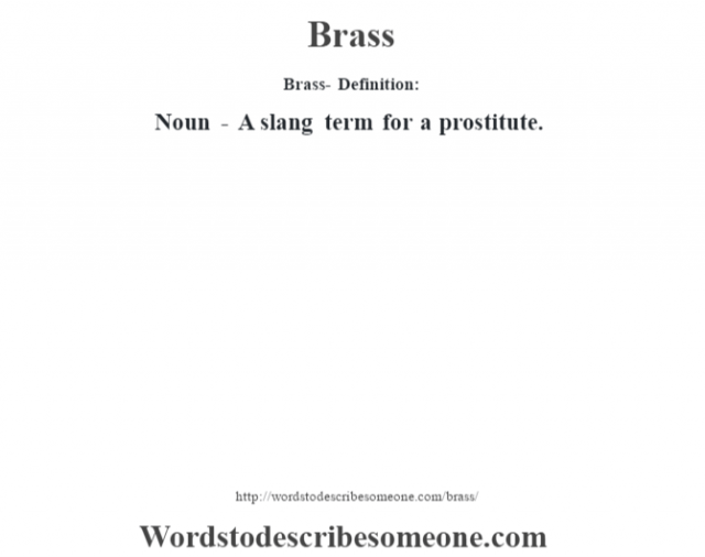 Brass- Definition:Noun - A slang term for a prostitute.