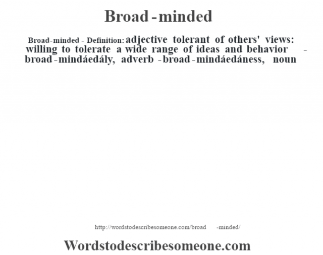 Broad-minded- Definition:adjective   tolerant of others' views: willing to tolerate a wide range of ideas and behavior     -broad-mindáedály, adverb -broad-mindáedáness, noun