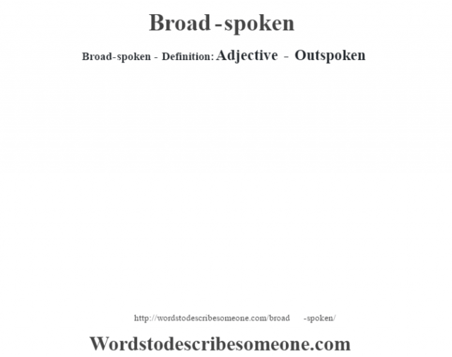 Broad-spoken- Definition:Adjective - Outspoken