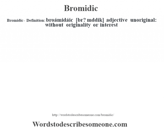 Bromidic- Definition:broámidáic [br? m'ddik] adjective   unoriginal: without originality or interest