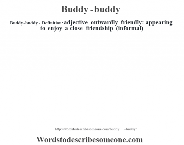 Buddy-buddy- Definition:adjective   outwardly friendly: appearing to enjoy a close friendship (informal)