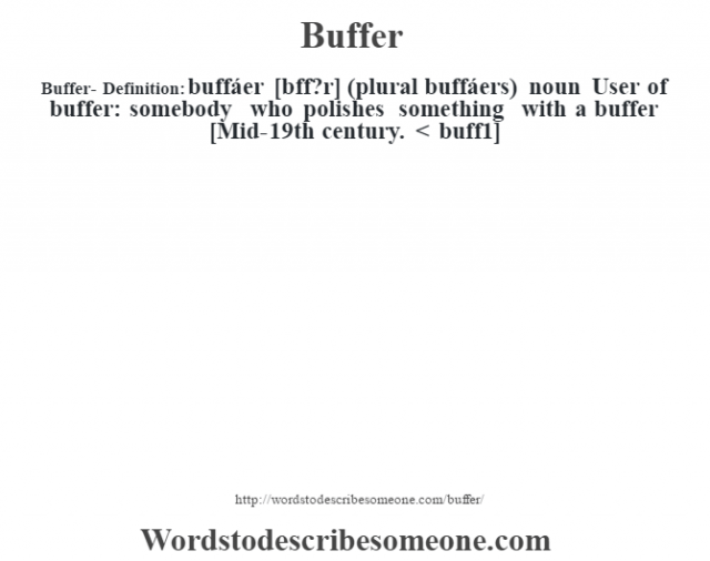 Buffer- Definition:buffáer [bœff?r] (plural buffáers)  noun  User of buffer: somebody who polishes something with a buffer  [Mid-19th century. < buff1]