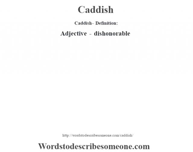 Caddish- Definition:Adjective - dishonorable