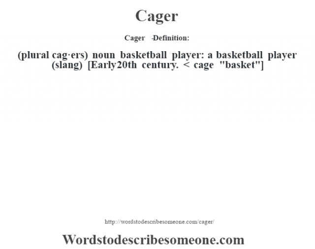 Cager   - Definition:(plural cag·ers)  noun   basketball player: a basketball player (slang)    [Early 20th century. < cage