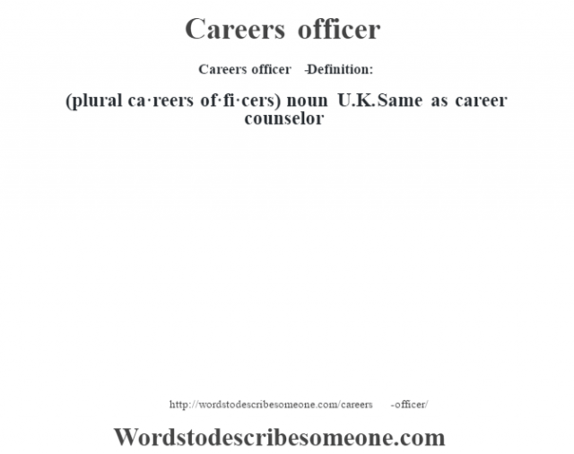 Careers officer   - Definition:(plural ca·reers of·fi·cers)  noun   U.K. Same as career counselor