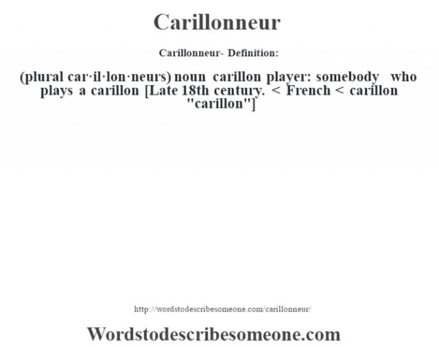Carillonneur- Definition:(plural car·il·lon·neurs)  noun   carillon player: somebody who plays a carillon    [Late 18th century. < French < carillon