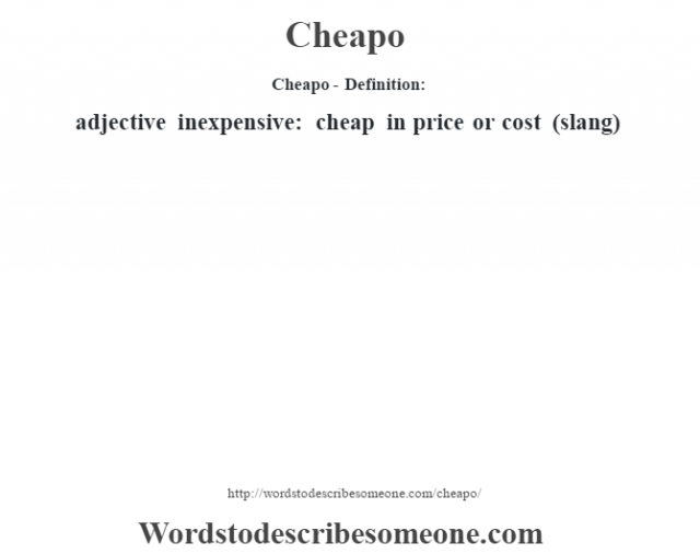 Cheapo- Definition:adjective   inexpensive: cheap in price or cost (slang)
