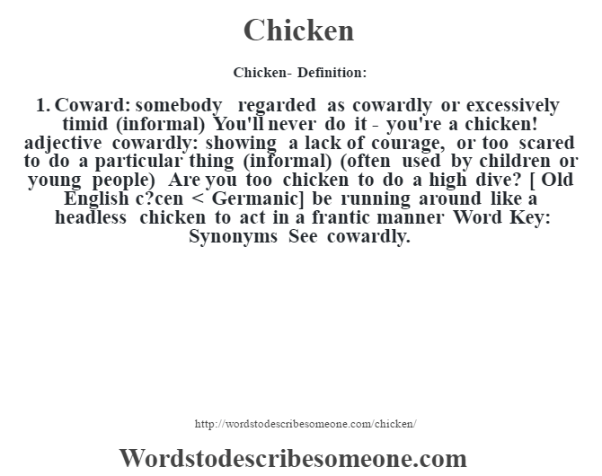 Chicken  Definition:1. Coward: Somebody Regarded As Cowardly Or Excessively  Timid (