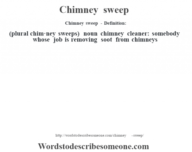 Chimney sweep - Definition:(plural chim·ney sweeps)  noun   chimney cleaner: somebody whose job is removing soot from chimneys