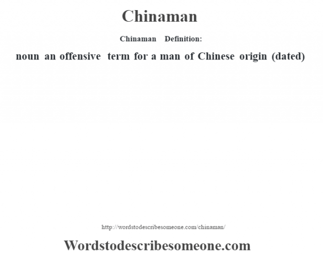 Chinaman    - Definition: noun   an offensive term for a man of Chinese origin (dated)