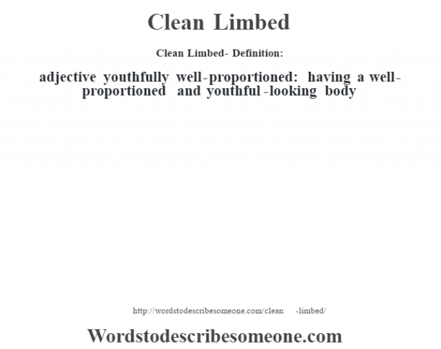 Clean Limbed- Definition:adjective   youthfully well-proportioned: having a well-proportioned and youthful-looking body