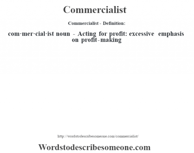 Commercialist- Definition:com·mer·cial·ist noun - Acting for profit: excessive emphasis on profit-making