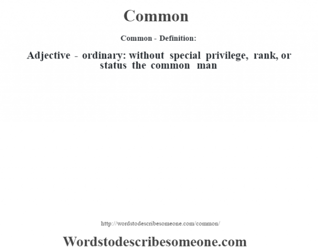 Common- Definition:Adjective - ordinary: without special privilege, rank, or status the common man