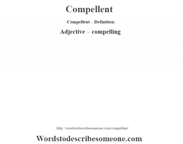 Compellent- Definition:Adjective -  compelling