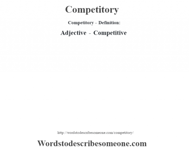 Competitory- Definition:Adjective - Competitive
