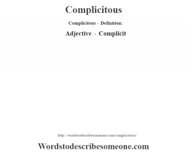 Complicitous- Definition:Adjective - Complicit