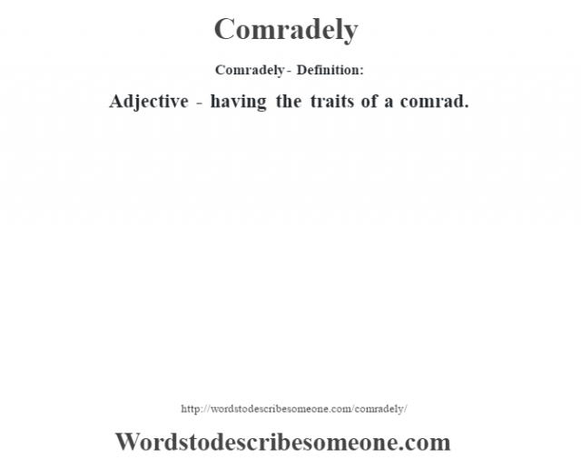 Comradely- Definition:Adjective - having the traits of a comrad.