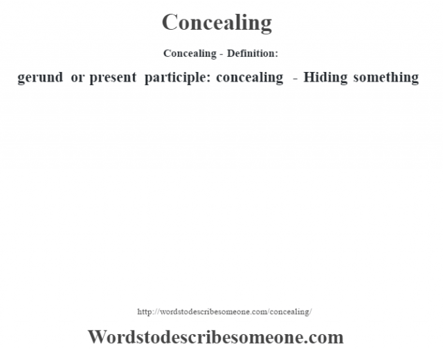 Concealing- Definition:gerund or present participle: concealing - Hiding something