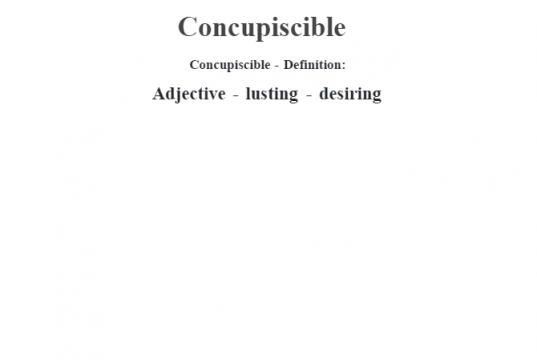 Concupiscible- Definition:Adjective - lusting - desiring