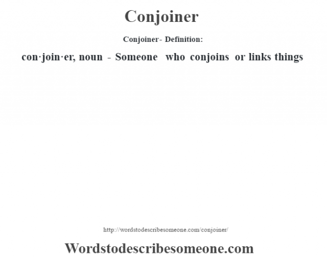 Conjoiner- Definition:con·join·er, noun - Someone who conjoins or links things