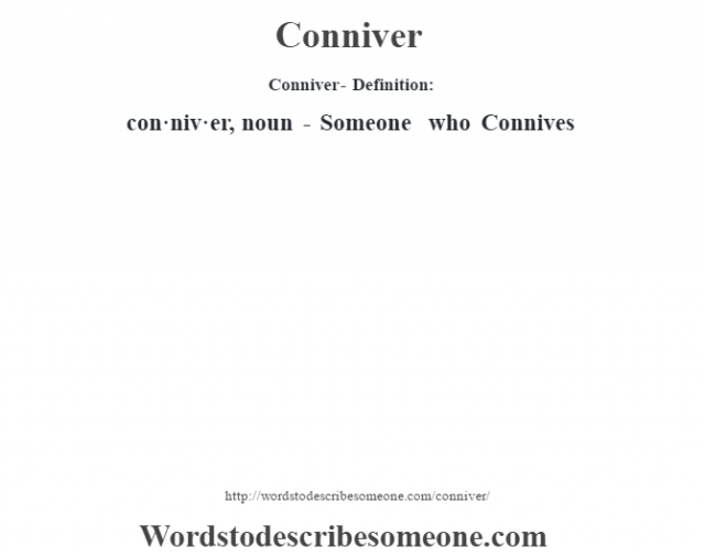 Conniver- Definition:con·niv·er, noun - Someone who Connives