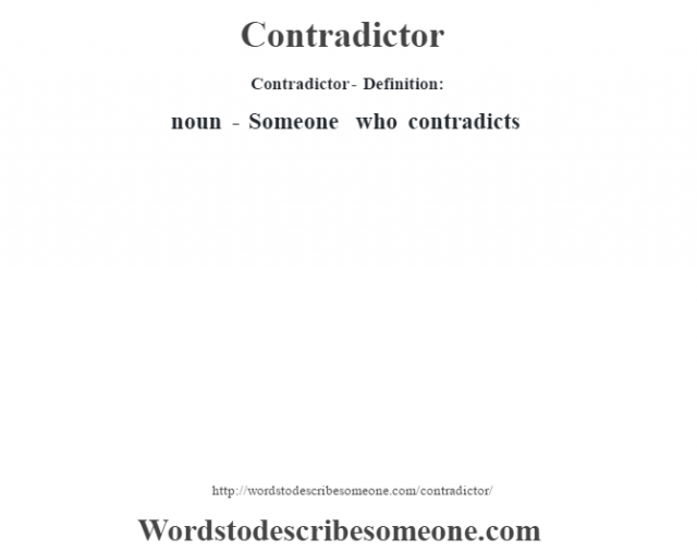 Contradictor- Definition:noun - Someone who contradicts