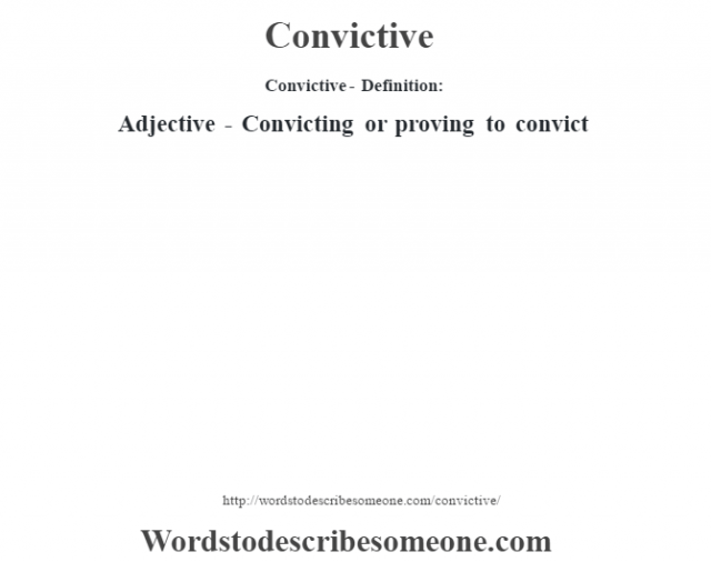 Convictive- Definition:Adjective - Convicting or proving to convict