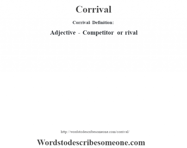 Corrival- Definition:Adjective - Competitor or rival