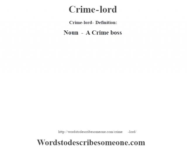 Crime-lord- Definition:Noun - A Crime boss