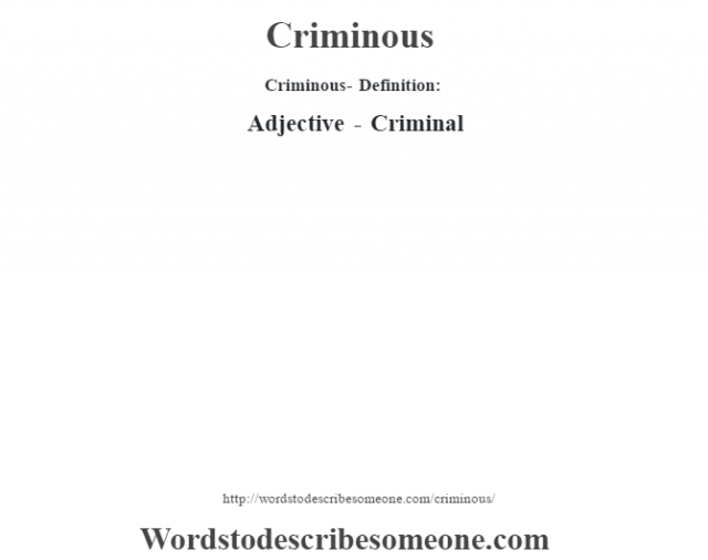 Criminous- Definition:Adjective - Criminal